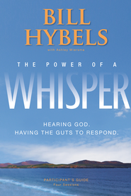 The Power of a Whisper Participant's Guide: Hearing God, Having the Guts to Respond - eBook  -     By: Bill Hybels, Ashley Wiersma