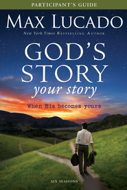 God's Story, Your Story Participant's Guide: When His Becomes Yours - eBook  -     By: Max Lucado, Kevin Harney, Sherry Harney