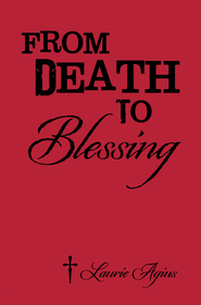From Death To Blessing - eBook  -     By: Laurie Agius