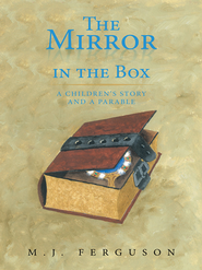 The Mirror in the Box: A Children's Story and A Parable - eBook  -     By: M.J. Ferguson