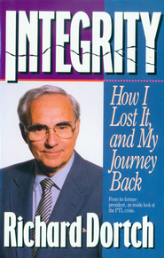 Integrity: How I Lost It, and My Journey Back - eBook  -     By: Richard W. Dortch