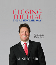 Closing the Deal: The Al Sinclair Way: Real Estate Made Easy - eBook  -     By: Al Sinclair
