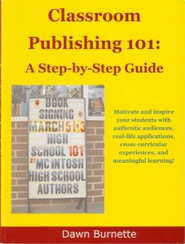 Classroom Publishing 101: A Step-by-Step Guide   -     By: Dawn Burnette