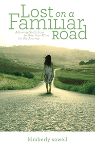 Lost on a Familiar Road: Allowing God's Love to Free Your Mind for the Journey - eBook  -     By: Kimberly Sowell