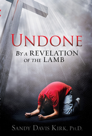 Undone: By a Revelation of the Lamb - eBook  -     By: Sandy Kirk