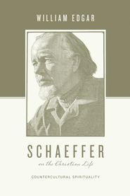 Schaeffer on the Christian Life: Countercultural Spirituality - eBook  -     By: William Edgar, Stephen J. Nichols, Justin Taylor