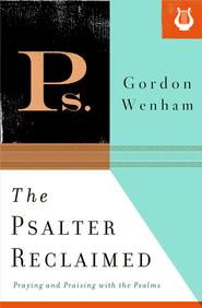 The Psalter Reclaimed: Praying and Praising with the Psalms - eBook  -     By: Gordon Wenham
