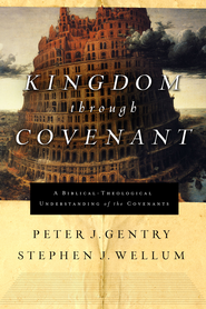 Kingdom through Covenant: A Biblical-Theological Understanding of the Covenants - eBook  -     By: Peter J. Gentry, Stephen J. Wellum