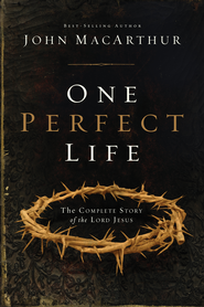 One Perfect Life: The Complete Story of the Lord Jesus - eBook  -     By: John MacArthur
