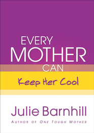 Every Mother Can Keep Her Cool - eBook  -     By: Julie Ann Barnhill