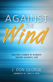 Against the Wind: Creating a Church of Diversity Through Authentic Love - eBook  -     By: J. Don George
