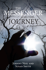 The Messenger and the Journey: A Novel - eBook  -     By: Johnny Neil, Susan Smith