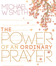 The Power of an Ordinary Prayer - eBook  -     By: Michael W. Smith