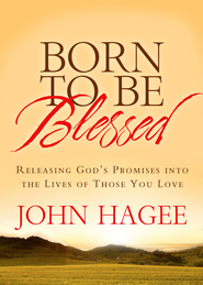 Born to Be Blessed: Releasing God's Promises into the Lives of Those You Love - eBook  -     By: John Hagee
