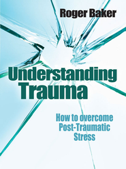 Understanding Trauma: How to overcome Post- Traumatic Stress - eBook  -     By: Roger Baker