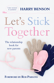 Let's Stick Together 2nd ed: The relationship book for new parents - eBook  -     By: Harry Benson