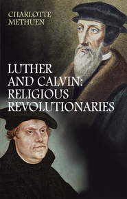 Luther and Calvin:Religious Revolutionaries - eBook  -     By: Charlotte Methuen