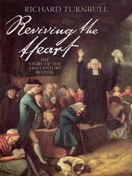 Reviving the Heart: The story of the eighteenth century revival - eBook  -     By: Richard Turnbull