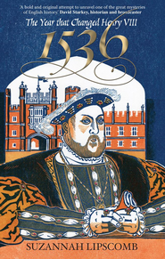 1536: The Year that Changed Henry VIII - eBook  -     By: Suzannah Lipscombe
