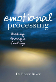 Emotional Processing: Healing Through Feeling - eBook  -     By: Roger Baker
