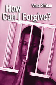 How can I forgive?: Steps to Forgiveness and Healing - eBook  -     By: Vera Sinton