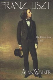 Franz Liszt, Volume 2: The Weimar Years: 1848-1861 - eBook  -     By: Alan Walker
