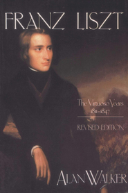 Franz Liszt, Volume 1: The Virtuoso Years: 1811-1847 - eBook  -     By: Alan Walker