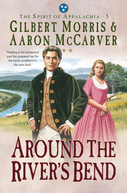 Around the River's Bend (Spirit of Appalachia Book #5) - eBook  -     By: Gilbert Morris