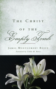 The Christ of the Empty Tomb   -     By: James Montgomery Boice