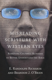 Misreading Scripture with Western Eyes: Removing Cultural Blinders to Better Understand the Bible - eBook  -     By: E. Randolph Richards, Brandon J. O'Brien