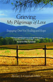Grieving: My Pilgrimage of Love: Engaging Grief for Healing and Hope - eBook  -     By: Gary L. Crawford