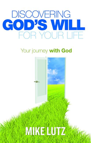 Discovering God's Will for Your Life: Your Journey with God - eBook  -     By: Mike Lutz