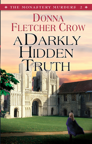 A Darkly Hidden Truth: Book two in the Monastery Murders series - eBook  -     By: Donna Fletcher Crow
