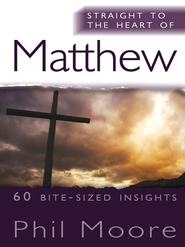 Straight to the Heart of Matthew: 60 bite-sized insights - eBook  -     By: Phil Moore