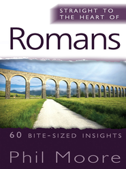 Straight to the Heart of Romans: 60 bite-sized insights - eBook  -     By: Phil Moore