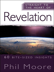 Straight to the Heart of Revelation: 60 bite-sized insights - eBook  -     By: Phil Moore