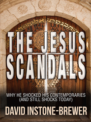 The Jesus Scandals: Why he shocked his contemporaries (and still shocks today) - eBook  -     By: David Instone-Brewer