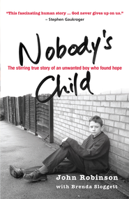 Nobody's child: The stirring true story of an unwanted boy who found hope - eBook  -     By: John Robinson