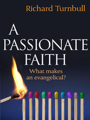 A Passionate Faith: What makes an evangelical? - eBook  -     By: Richard Turnbull