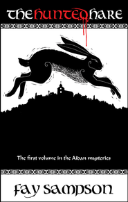 The Hunted Hare: The first volume in the Aidan mysteries - eBook  -     By: Fay Sampson
