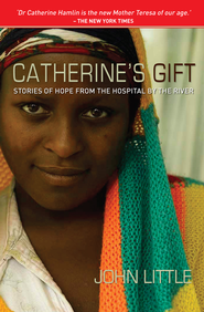 Catherine's Gift: Stories of Hope from the Hospital by the River - eBook  -     By: John Little