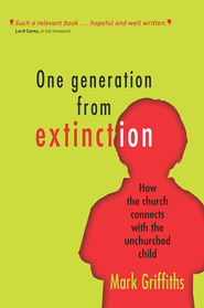 One Generation from Extinction: How the church connects with the unchurched child - eBook  -     By: Mark Griffiths