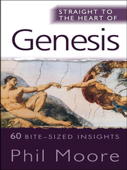 Straight to the heart of Genesis: 60 bite-sized insights - eBook  -     By: Phil Moore