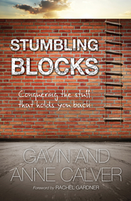 Stumbling Blocks: Conquering the stuff that holds you back - eBook  -     By: Gavin Calver, Anne Calver