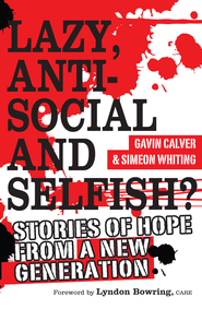 Lazy, anti-social and selfish?: Stories of hope from a new generation - eBook  -     By: Gavin Calver, Simeon Whiting