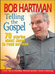 Telling the Gospel: 70 stories about Jesus to read out loud - eBook  -     By: Bob Hartman