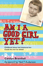 Am I a good girl yet?: Childhood abuse had shattered her. Could she ever be whole? - eBook  -     By: Carolyn Bramhall