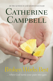 Broken Works Best: When God turns your pain into gain - eBook  -     By: Catherine Campbell