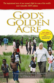 God's Golden Acre: The inspirational story of one woman's fight for some of the world's most vulnerable AIDS orphans - eBook  -     By: Dale le Vack