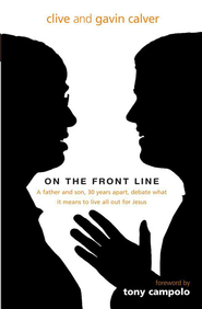 On the front line: A father and son, 30 years apart, debate what it means to live all out for Jesus - eBook  -     By: Clive Calver, Gavin Calver